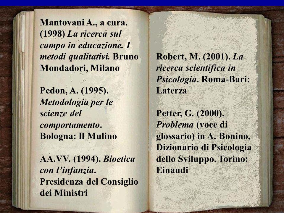 Mantovani A., a cura. (1998) La ricerca sul campo in educazione. I metodi qualitativi. Bruno Mondadori, Milano Pedon, A. (1995). Metodologia per le sc