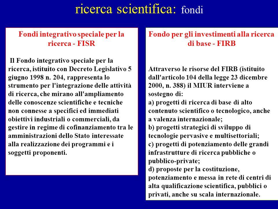 ricerca scientifica: fondi Fondi integrativo speciale per la ricerca - FISR Il Fondo integrativo speciale per la ricerca, istituito con Decreto Legisl
