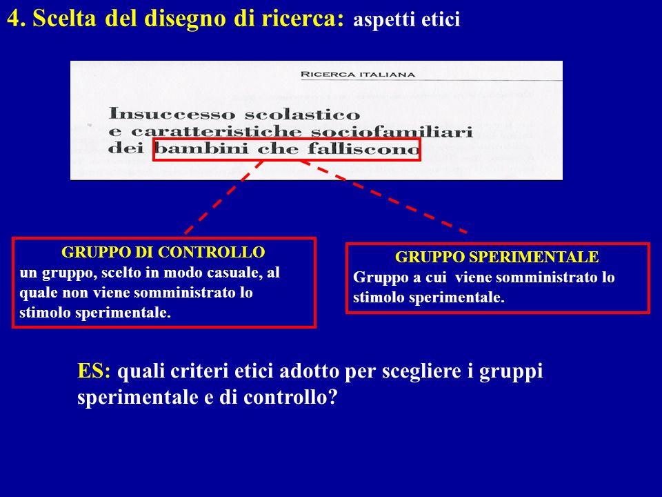 4. Scelta del disegno di ricerca: aspetti etici GRUPPO DI CONTROLLO un gruppo, scelto in modo casuale, al quale non viene somministrato lo stimolo spe