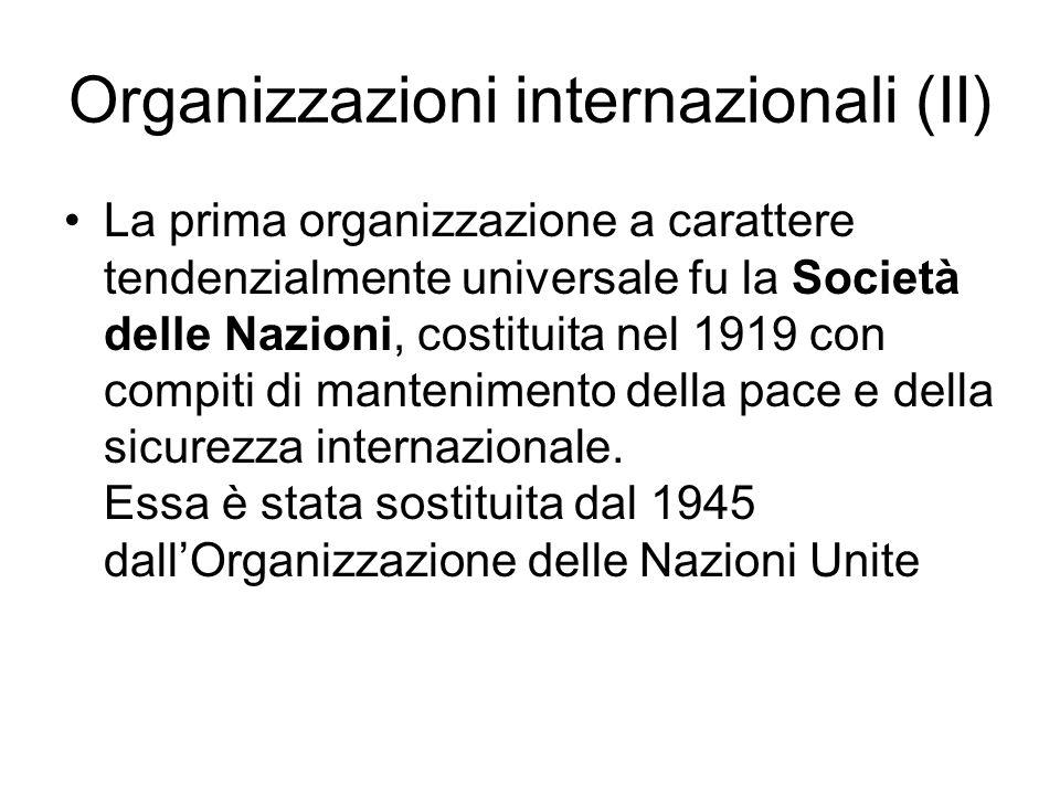 Organizzazioni internazionali (II) La prima organizzazione a carattere tendenzialmente universale fu la Società delle Nazioni, costituita nel 1919 con compiti di mantenimento della pace e della sicurezza internazionale.