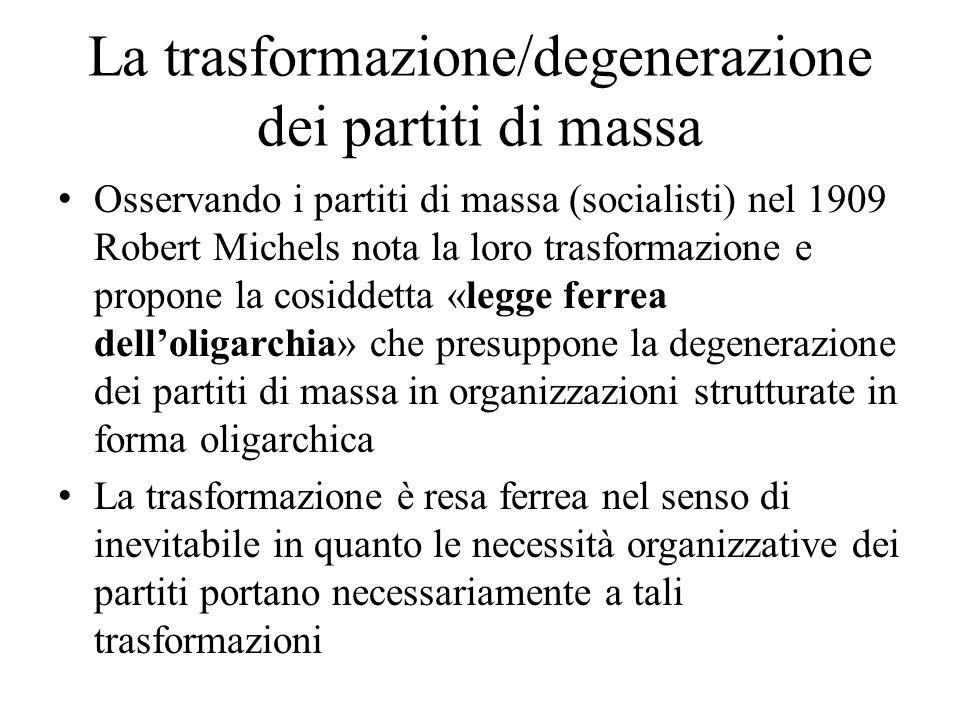 La trasformazione/degenerazione dei partiti di massa Osservando i partiti di massa (socialisti) nel 1909 Robert Michels nota la loro trasformazione e