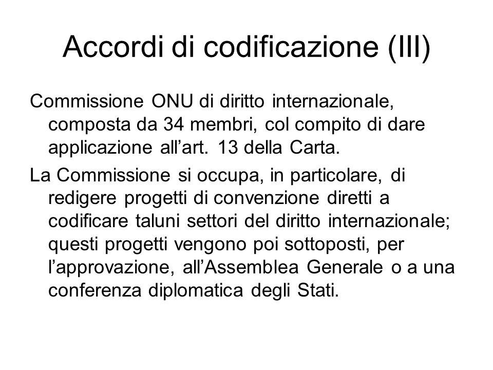 Accordi di codificazione (III) Commissione ONU di diritto internazionale, composta da 34 membri, col compito di dare applicazione allart. 13 della Car