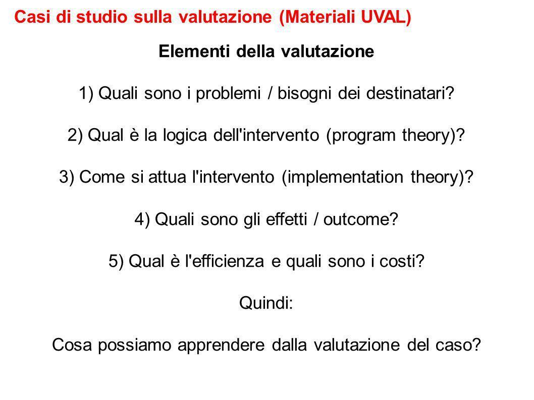 Casi di studio sulla valutazione (Materiali UVAL) Elementi della valutazione 1) Quali sono i problemi / bisogni dei destinatari.