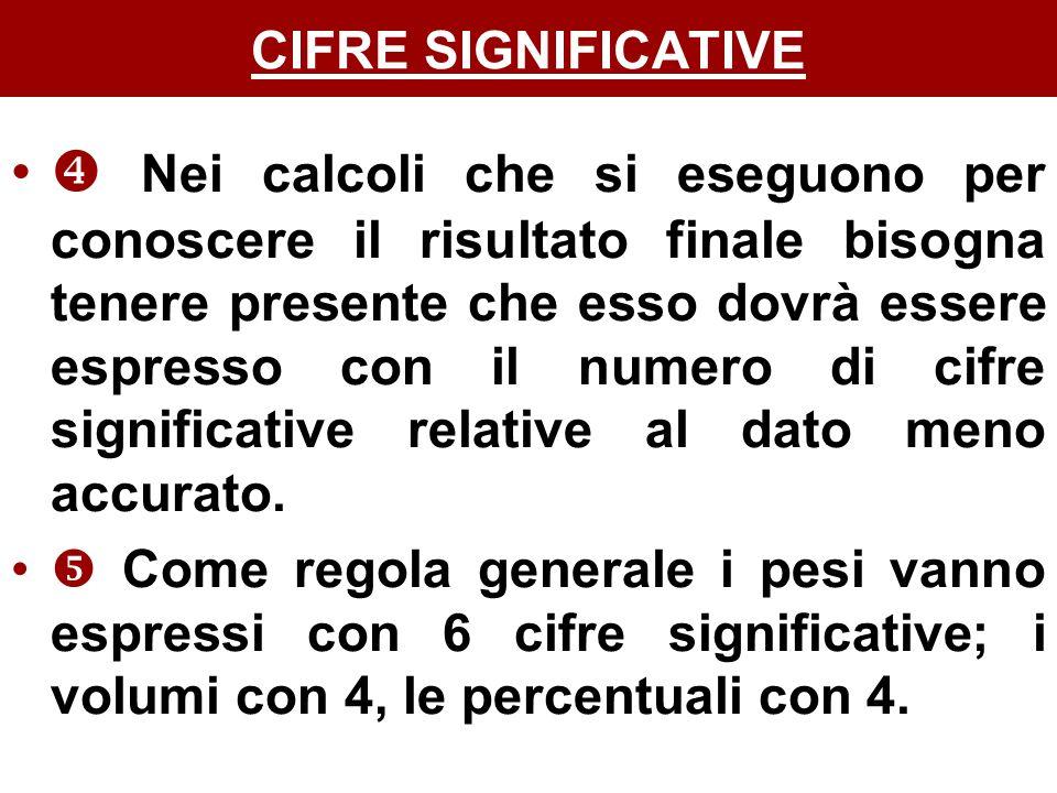 Nei calcoli che si eseguono per conoscere il risultato finale bisogna tenere presente che esso dovrà essere espresso con il numero di cifre significative relative al dato meno accurato.