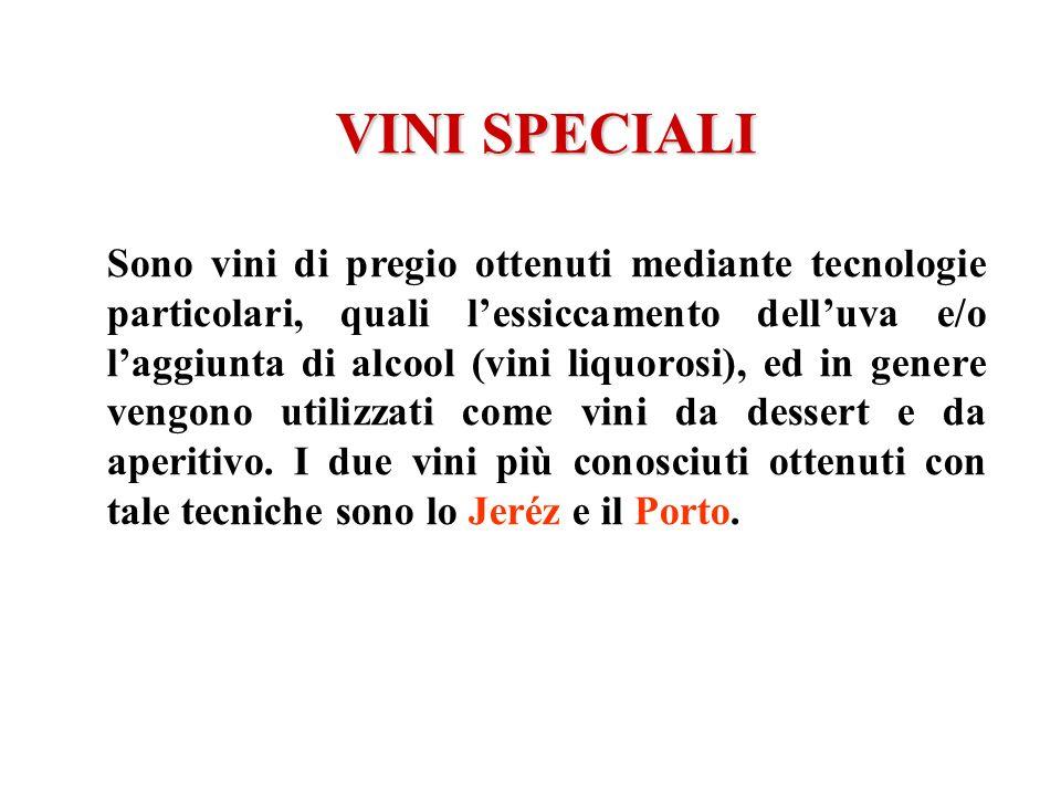 VINI SPECIALI Sono vini di pregio ottenuti mediante tecnologie particolari, quali lessiccamento delluva e/o laggiunta di alcool (vini liquorosi), ed i