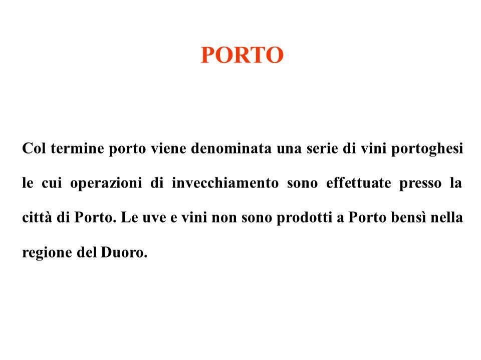 PORTO Col termine porto viene denominata una serie di vini portoghesi le cui operazioni di invecchiamento sono effettuate presso la città di Porto. Le