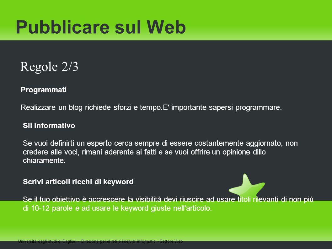 Pubblicare sul Web Università degli studi di Cagliari - Direzione per el reti e i servizi informatici - Settore Web Regole 2/3 Programmati Realizzare