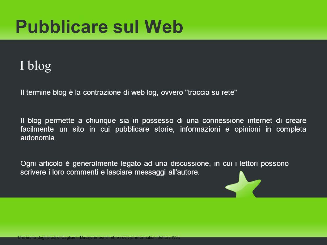 Pubblicare sul Web I blog Il termine blog è la contrazione di web log, ovvero