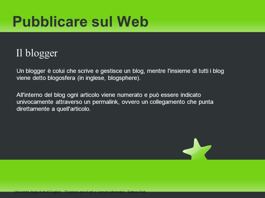 Pubblicare sul Web Il blogger Un blogger è colui che scrive e gestisce un blog, mentre l'insieme di tutti i blog viene detto blogosfera (in inglese, b
