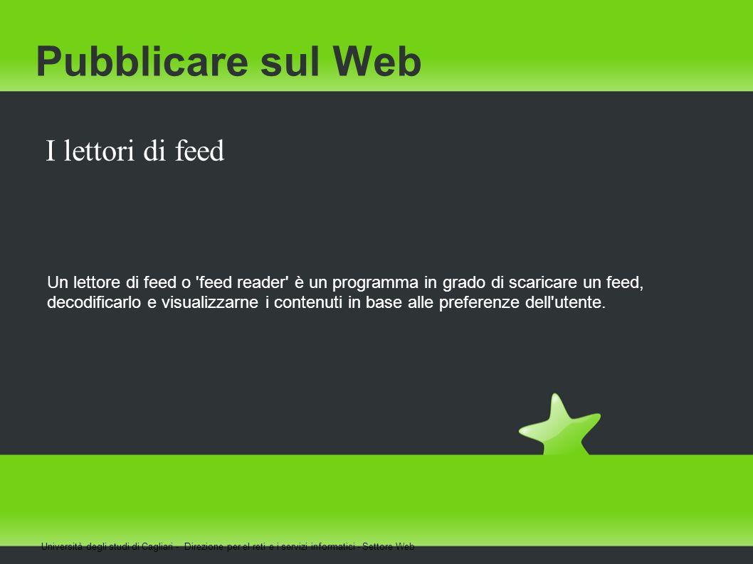 Pubblicare sul Web I lettori di feed Un lettore di feed o 'feed reader' è un programma in grado di scaricare un feed, decodificarlo e visualizzarne i