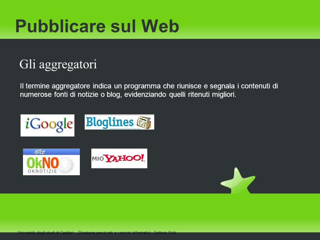 Pubblicare sul Web Gli aggregatori Il termine aggregatore indica un programma che riunisce e segnala i contenuti di numerose fonti di notizie o blog,