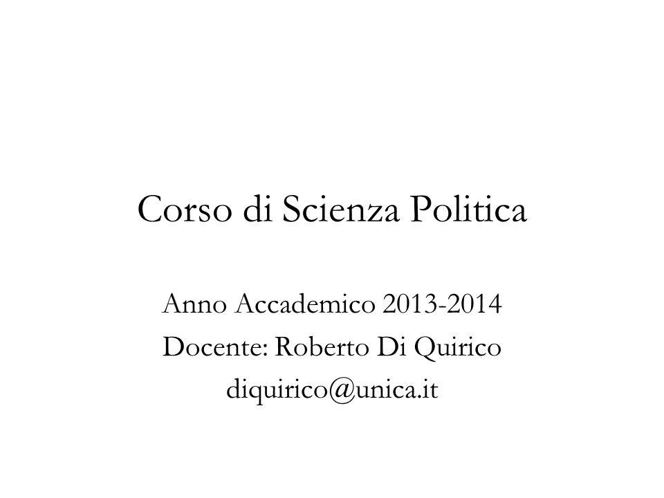 Corso di Scienza Politica Anno Accademico 2013-2014 Docente: Roberto Di Quirico diquirico@unica.it