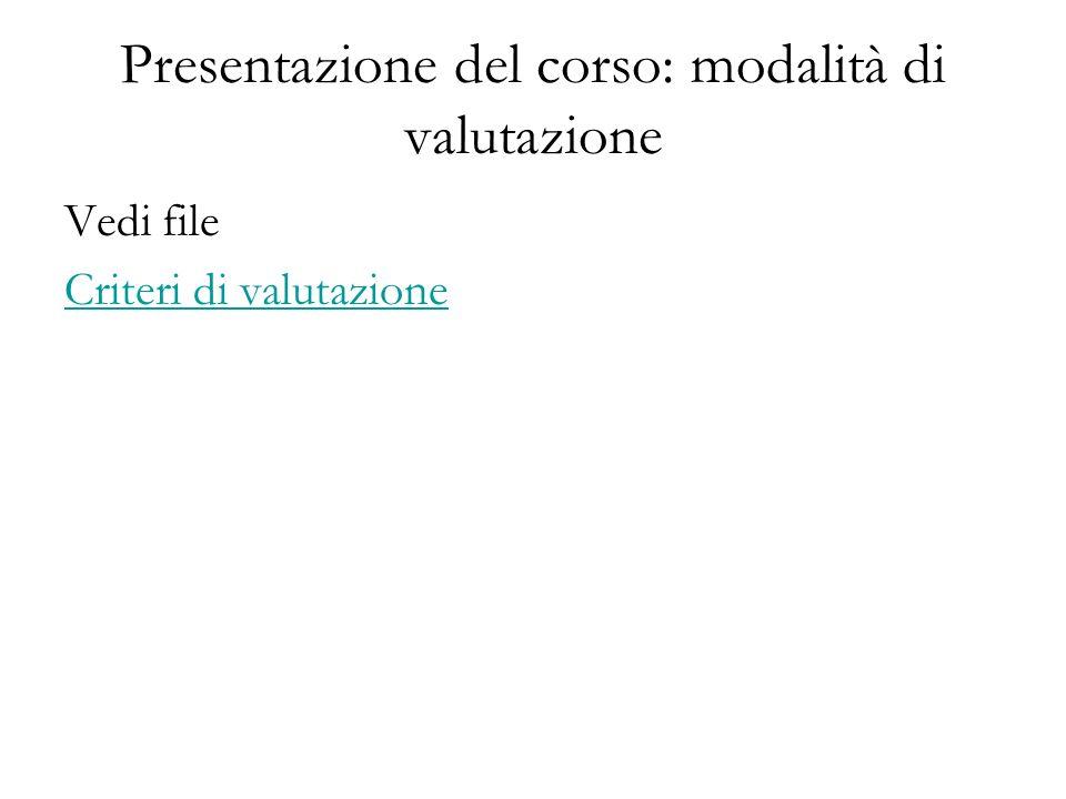 Presentazione del corso: modalità di valutazione Vedi file Criteri di valutazione
