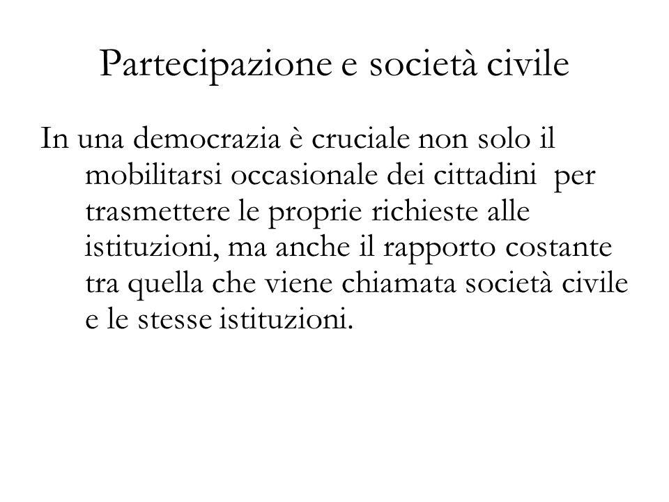 Partecipazione e società civile In una democrazia è cruciale non solo il mobilitarsi occasionale dei cittadini per trasmettere le proprie richieste alle istituzioni, ma anche il rapporto costante tra quella che viene chiamata società civile e le stesse istituzioni.