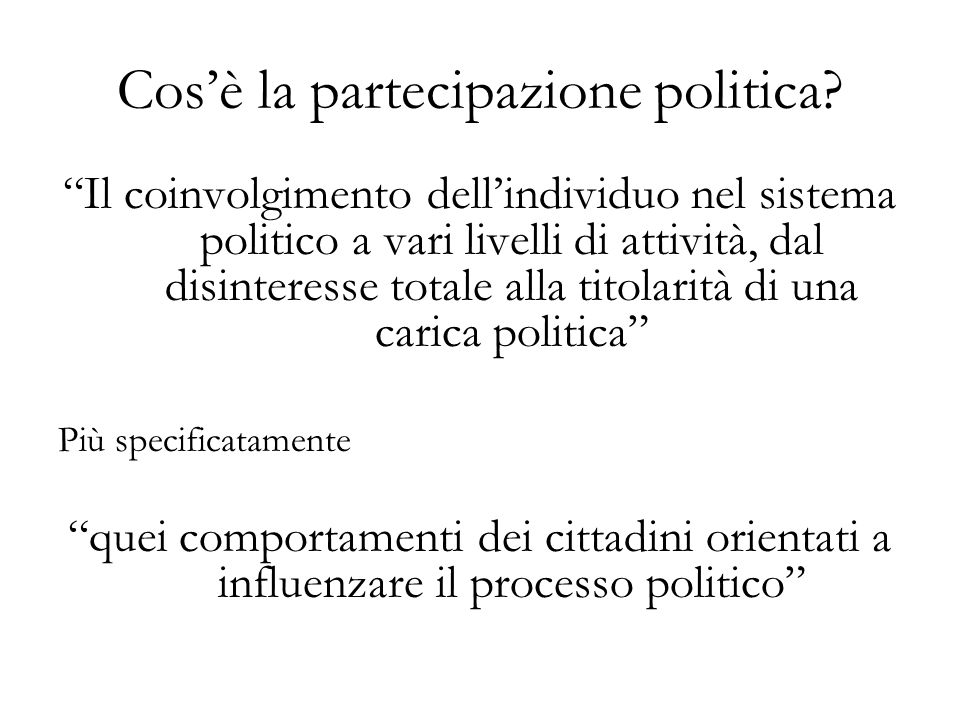 Cosè la partecipazione politica? Il coinvolgimento dellindividuo nel sistema politico a vari livelli di attività, dal disinteresse totale alla titolar