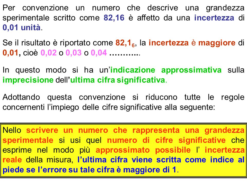 Per convenzione un numero che descrive una grandezza sperimentale scritto come 82,16 è affetto da una incertezza di 0,01 unità. Se il risultato è ripo