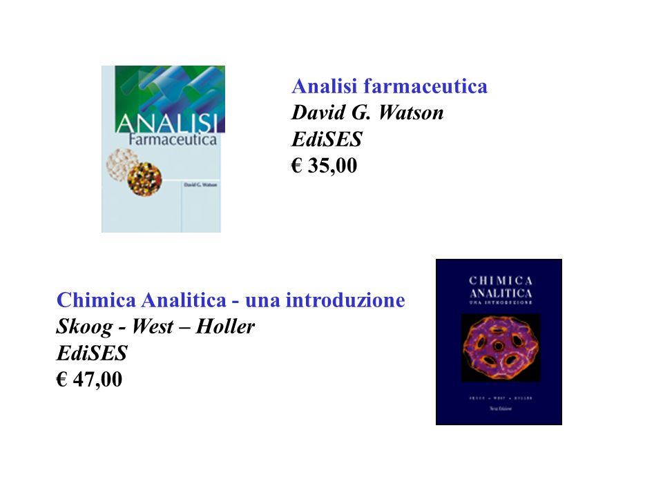 Chimica Analitica - una introduzione Skoog - West – Holler EdiSES 47,00 Analisi farmaceutica David G. Watson EdiSES 35,00