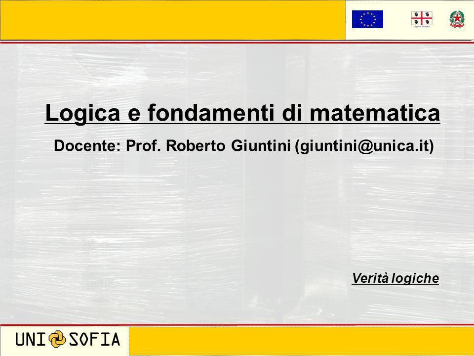 Cagliari 8 Novembre 2006 Corso di laurea in Scienze della Comunicazione Logica e fondamenti di matematica Docente: Prof. Roberto Giuntini (giuntini@un
