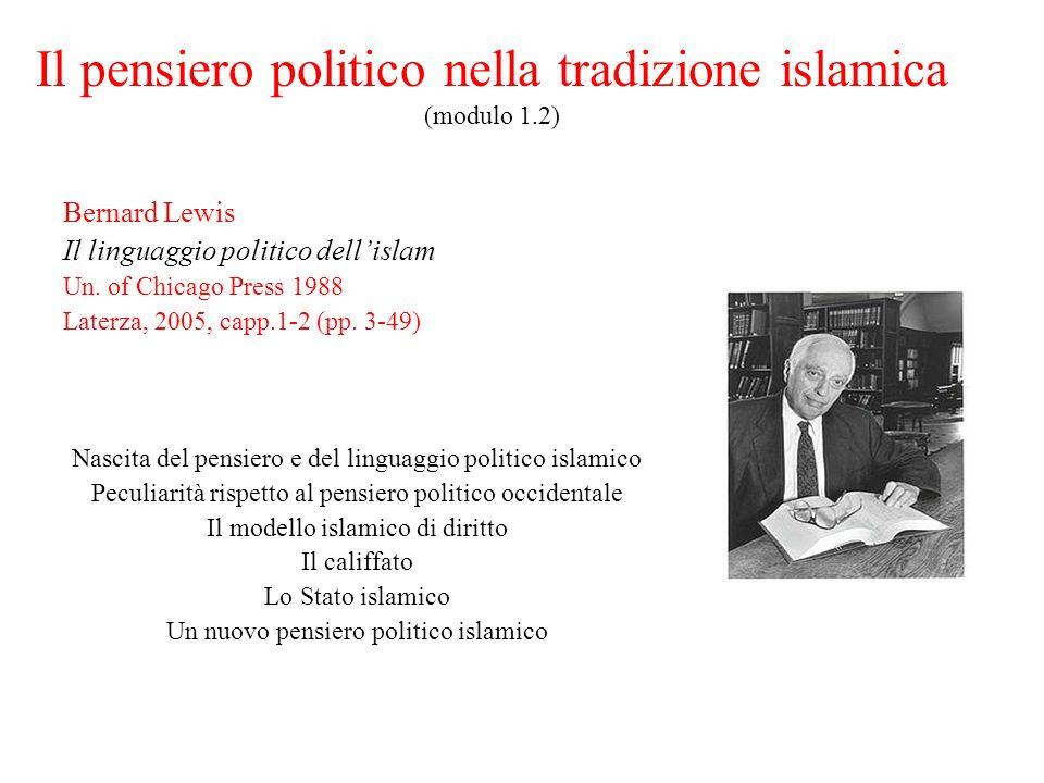 Il pensiero politico nella tradizione islamica (modulo 1.2) Bernard Lewis Il linguaggio politico dellislam Un. of Chicago Press 1988 Laterza, 2005, ca