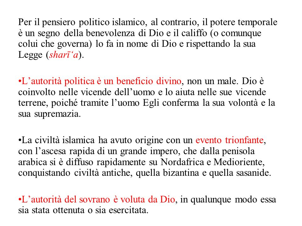 Per il pensiero politico islamico, al contrario, il potere temporale è un segno della benevolenza di Dio e il califfo (o comunque colui che governa) l