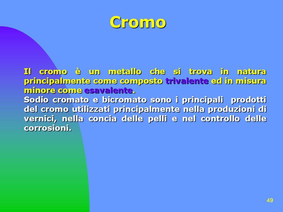49 Cromo Il cromo è un metallo che si trova in natura principalmente come composto trivalente ed in misura minore come esavalente. Sodio cromato e bic