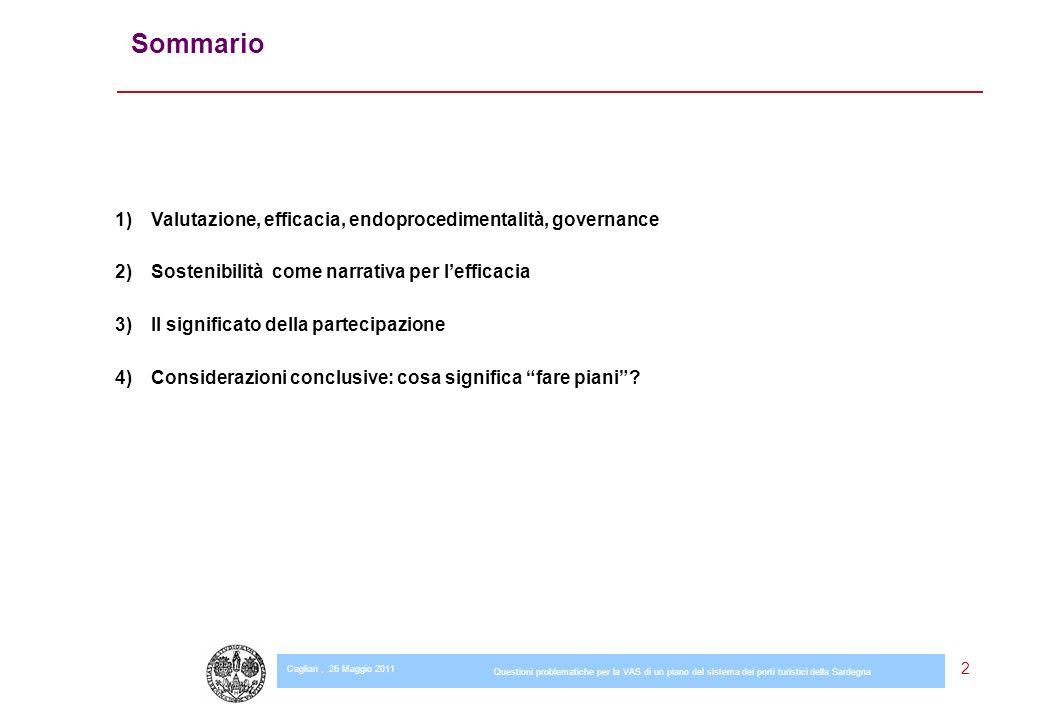 Questioni problematiche per la VAS di un piano del sistema dei porti turistici della Sardegna 2 Sommario 1)Valutazione, efficacia, endoprocedimentalità, governance 2)Sostenibilità come narrativa per lefficacia 3)Il significato della partecipazione 4)Considerazioni conclusive: cosa significa fare piani