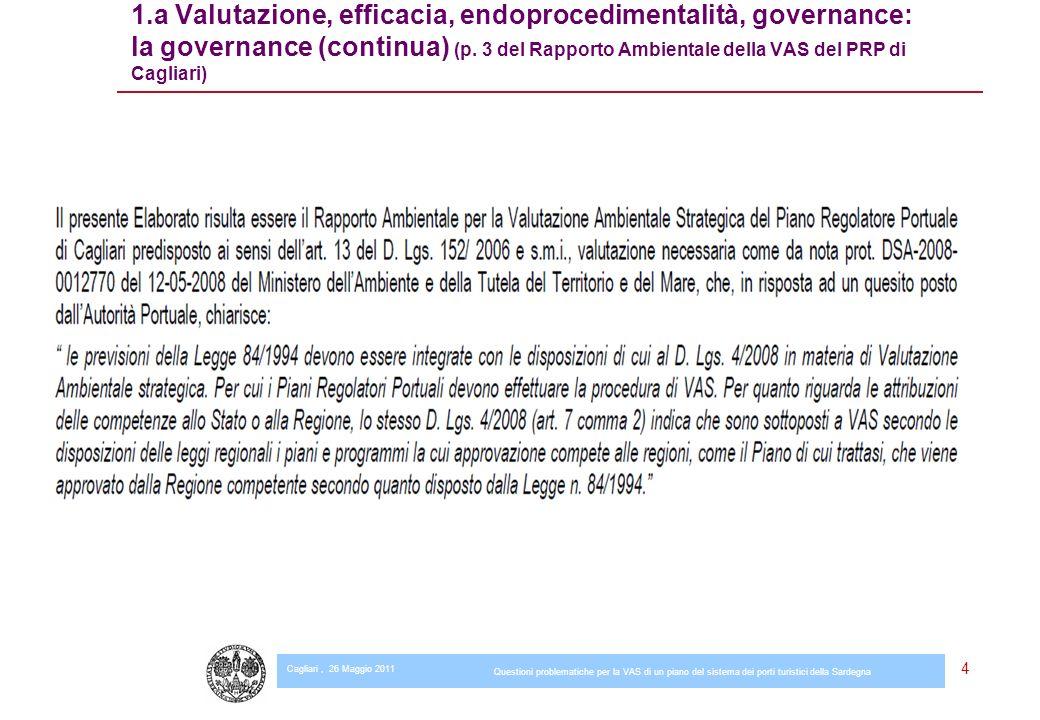 Cagliari, 26 Maggio 2011 Questioni problematiche per la VAS di un piano del sistema dei porti turistici della Sardegna 4 1.a Valutazione, efficacia, endoprocedimentalità, governance: la governance (continua) (p.