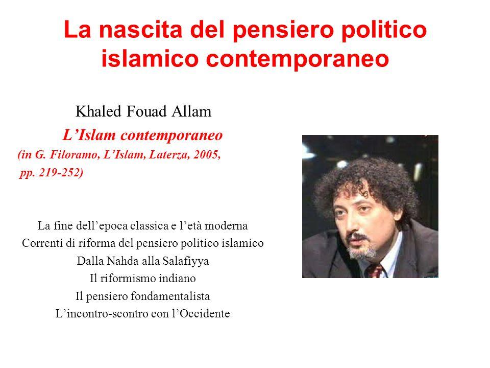 La nascita del pensiero politico islamico contemporaneo Khaled Fouad Allam LIslam contemporaneo (in G. Filoramo, LIslam, Laterza, 2005, pp. 219-252) L