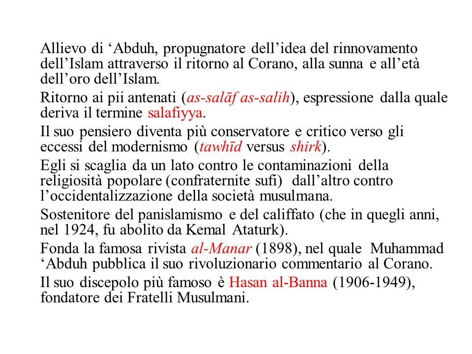 Allievo di Abduh, propugnatore dellidea del rinnovamento dellIslam attraverso il ritorno al Corano, alla sunna e alletà delloro dellIslam. Ritorno ai