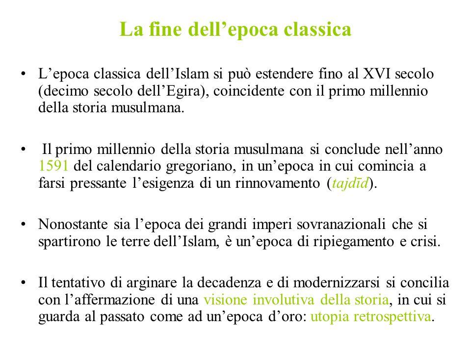 La fine dellepoca classica Lepoca classica dellIslam si può estendere fino al XVI secolo (decimo secolo dellEgira), coincidente con il primo millennio