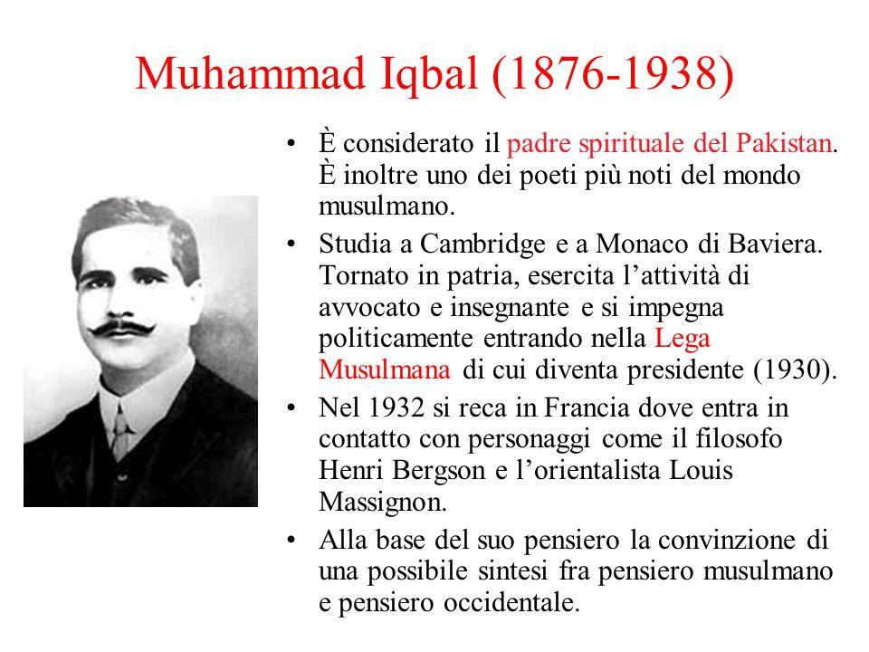 Muhammad Iqbal (1876-1938) È considerato il padre spirituale del Pakistan. È inoltre uno dei poeti più noti del mondo musulmano. Studia a Cambridge e