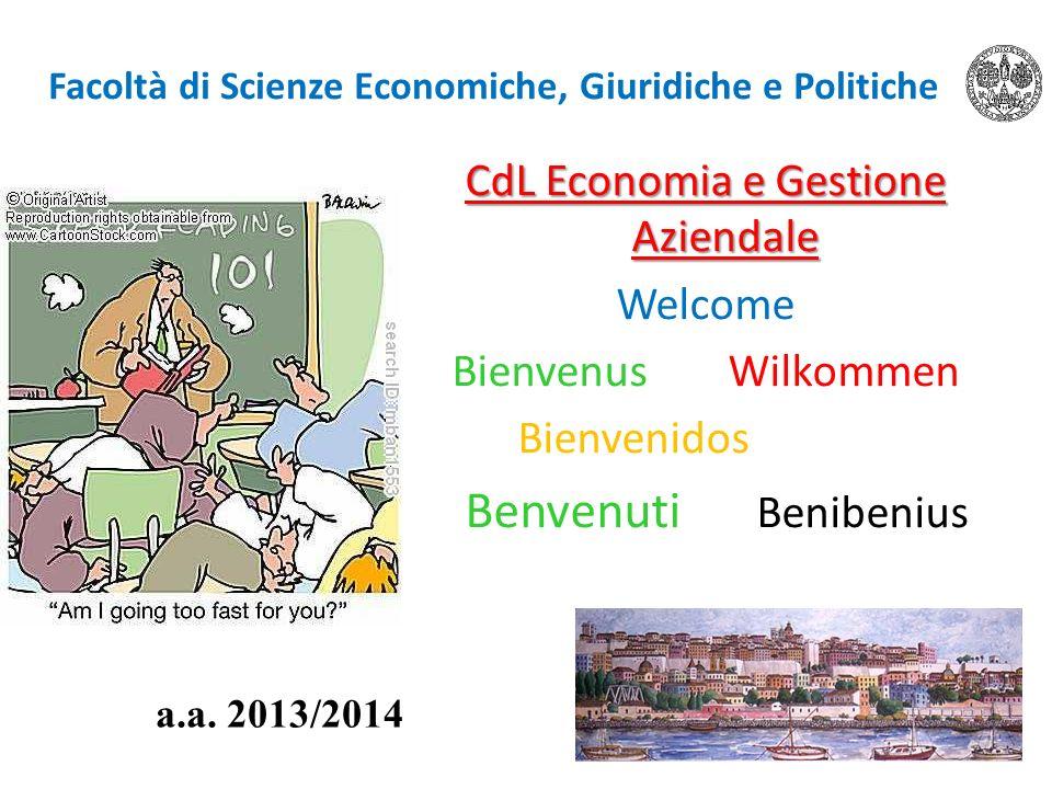 Facoltà di Scienze Economiche, Giuridiche e Politiche CdL Economia e Gestione Aziendale Welcome BienvenusWilkommen Bienvenidos Benvenuti Benibenius a.