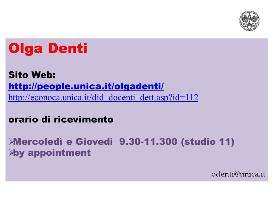 Olga Denti Sito Web: http://people.unica.it/olgadenti/ http://econoca.unica.it/did_docenti_dett.asp?id=112 orario di ricevimento Mercoledì e Giovedì 9