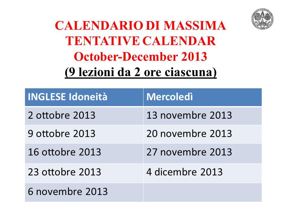 CALENDARIO DI MASSIMA TENTATIVE CALENDAR October-December 2013 (9 lezioni da 2 ore ciascuna) INGLESE IdoneitàMercoledì 2 ottobre 201313 novembre 2013