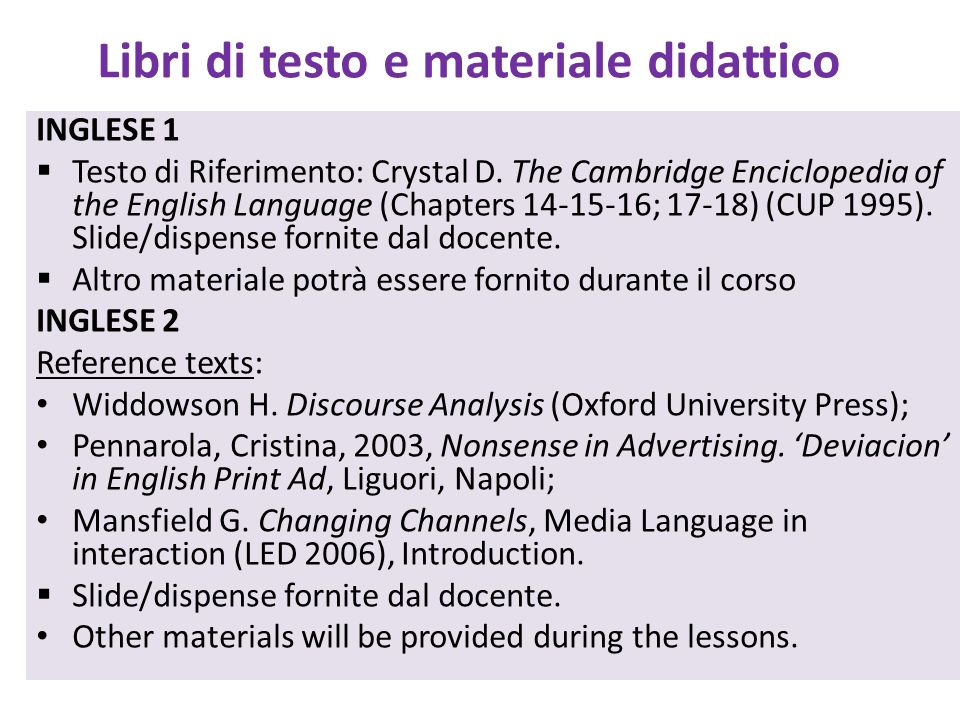Libri di testo e materiale didattico INGLESE 1 Testo di Riferimento: Crystal D. The Cambridge Enciclopedia of the English Language (Chapters 14-15-16;
