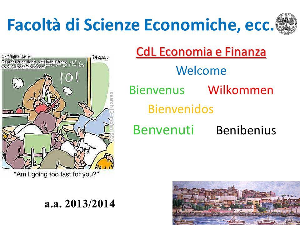 Facoltà di Scienze Economiche, ecc. CdL Economia e Finanza Welcome BienvenusWilkommen Bienvenidos Benvenuti Benibenius a.a. 2013/2014
