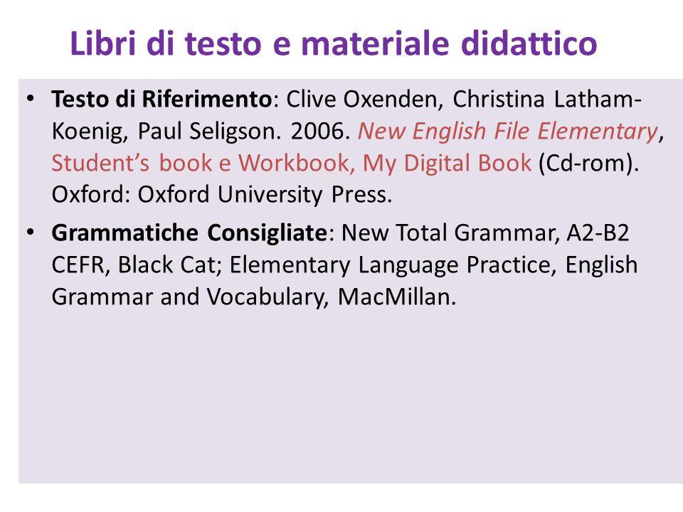 Libri di testo e materiale didattico Testo di Riferimento: Clive Oxenden, Christina Latham- Koenig, Paul Seligson. 2006. New English File Elementary,