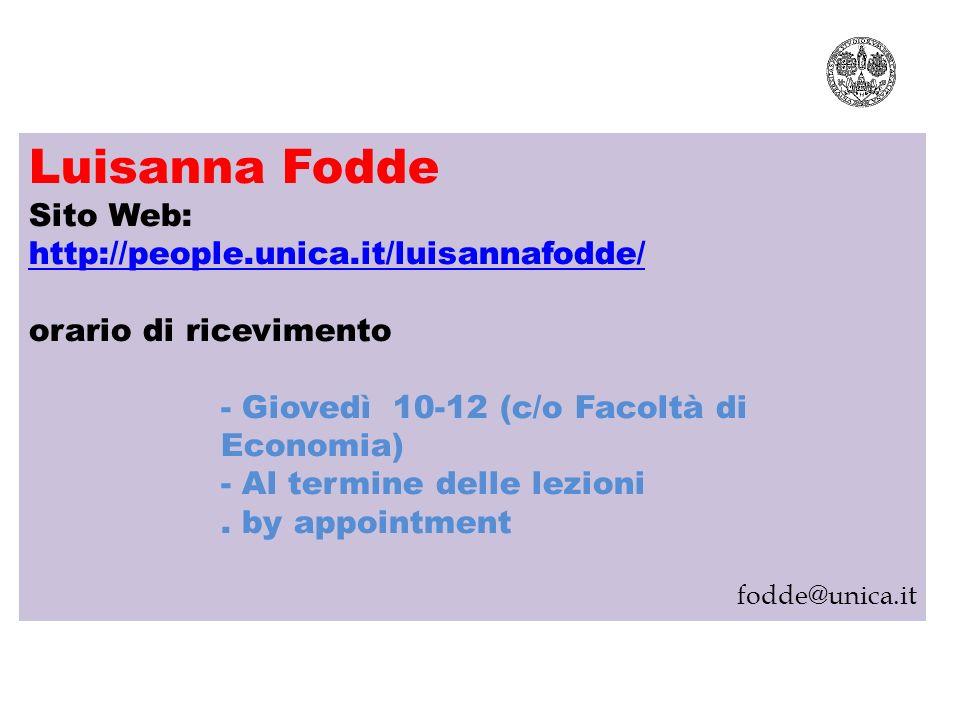 Luisanna Fodde Sito Web: http://people.unica.it/luisannafodde/ orario di ricevimento - Giovedì 10-12 (c/o Facoltà di Economia) - Al termine delle lezi