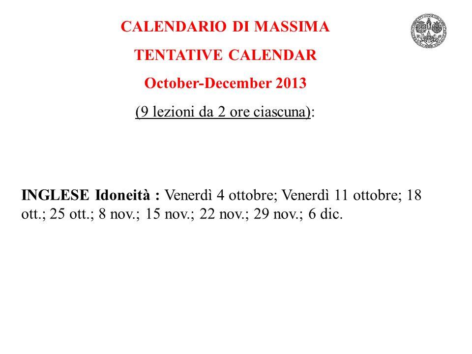 CALENDARIO DI MASSIMA TENTATIVE CALENDAR October-December 2013 (9 lezioni da 2 ore ciascuna): INGLESE Idoneità : Venerdì 4 ottobre; Venerdì 11 ottobre