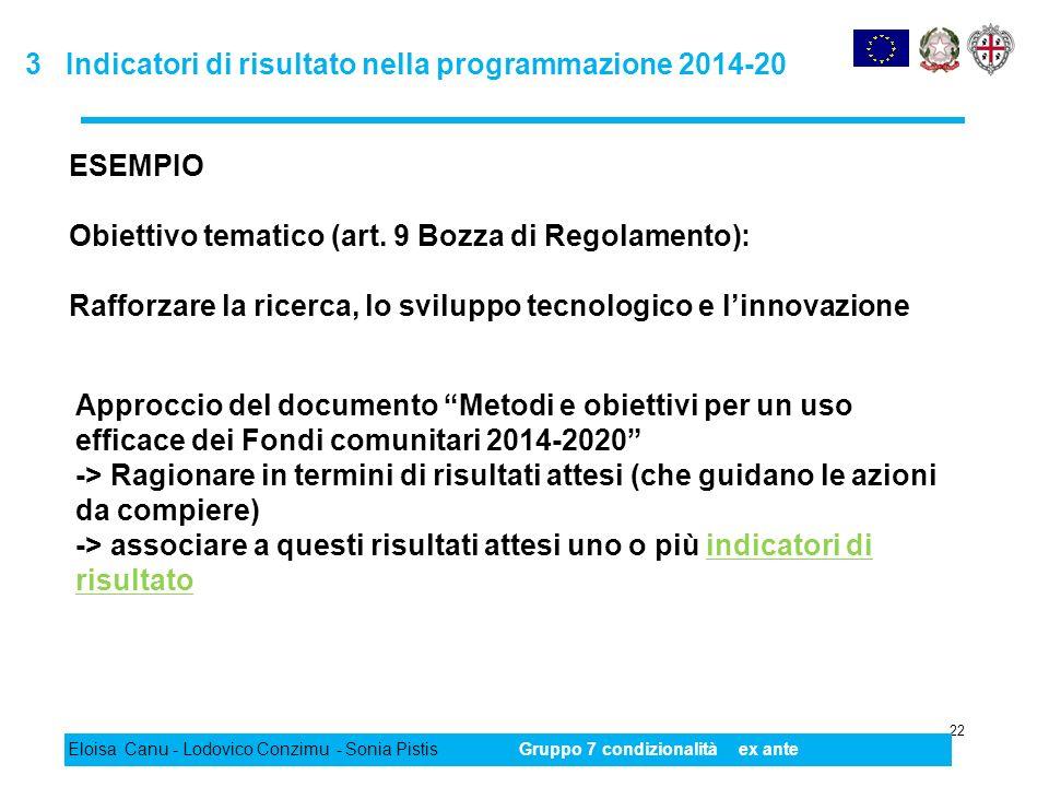 3 Indicatori di risultato nella programmazione 2014-20 22 Eloisa Canu - Lodovico Conzimu - Sonia PistisGruppo 7 condizionalità ex ante ESEMPIO Obietti