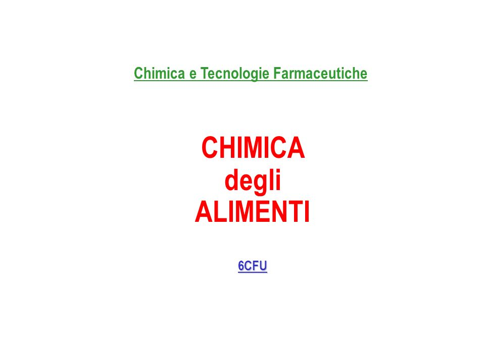 Chimica e Tecnologie Farmaceutiche CHIMICA degli ALIMENTI6CFU