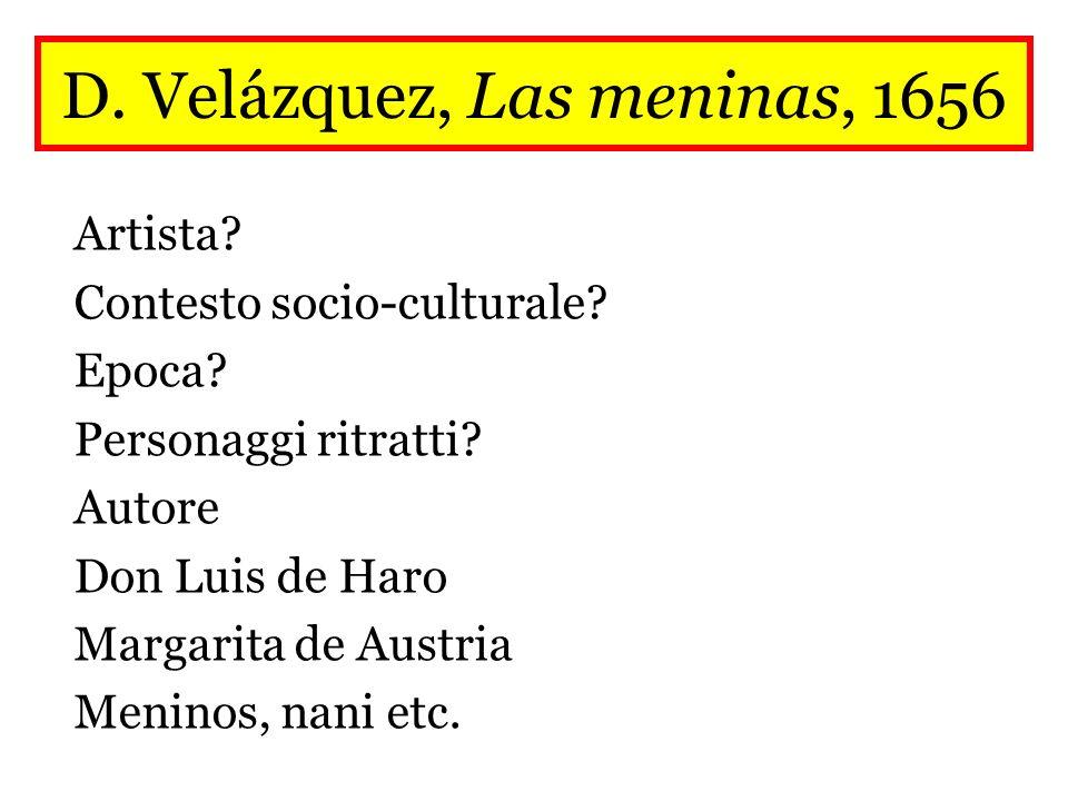 D. Velázquez, Las meninas, 1656 Artista? Contesto socio-culturale? Epoca? Personaggi ritratti? Autore Don Luis de Haro Margarita de Austria Meninos, n