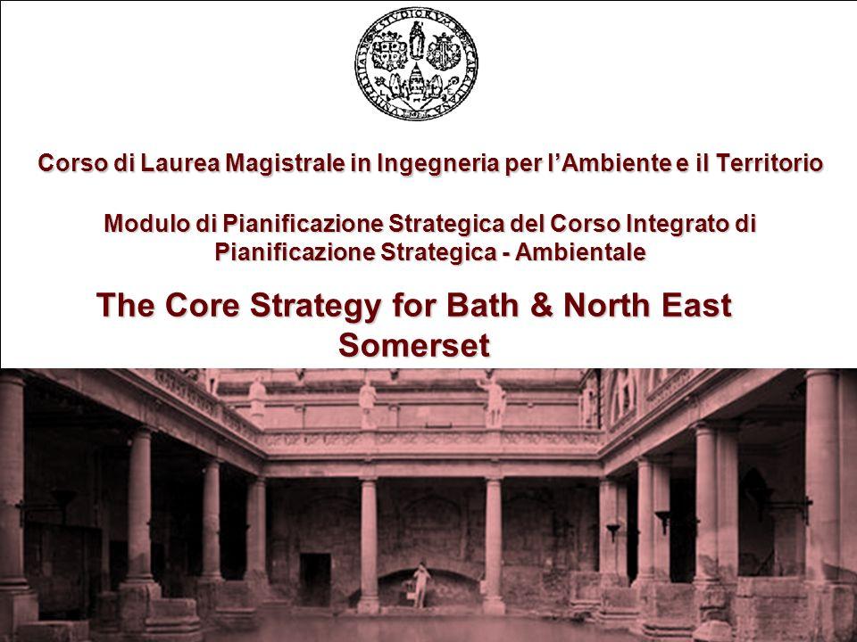 The Core Strategy for Bath & North East Somerset Corso di Laurea Magistrale in Ingegneria per lAmbiente e il Territorio Modulo di Pianificazione Strategica del Corso Integrato di Pianificazione Strategica - Ambientale