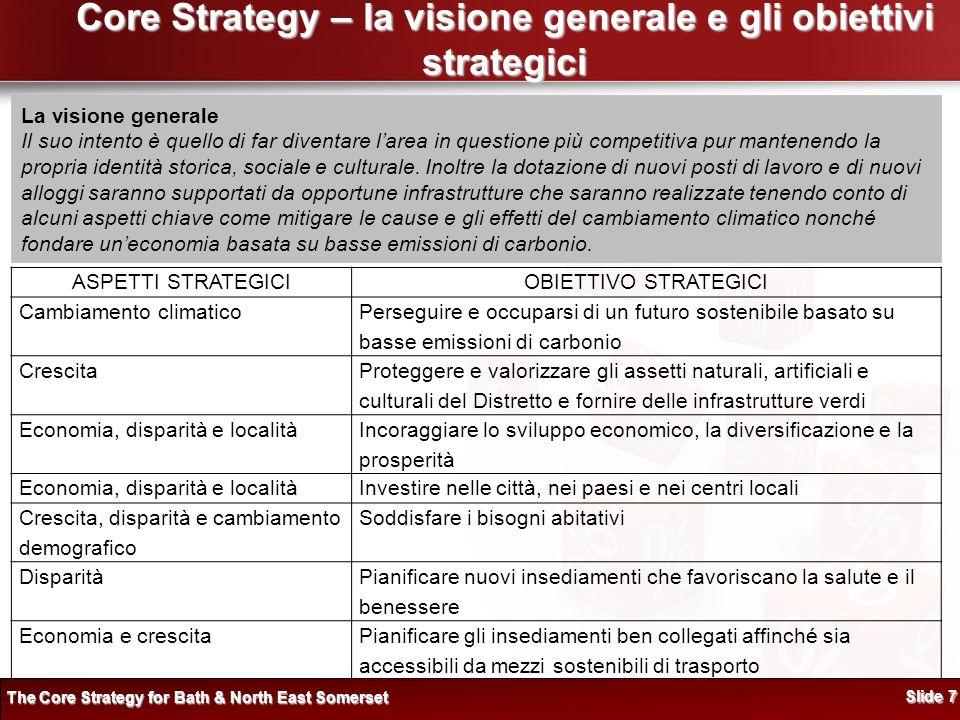 Core Strategy – la visione generale e gli obiettivi strategici La visione generale Il suo intento è quello di far diventare larea in questione più competitiva pur mantenendo la propria identità storica, sociale e culturale.