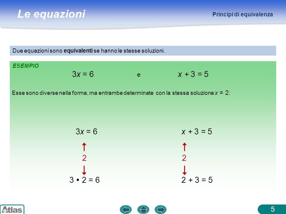 Le equazioni Due equazioni sono equivalenti se hanno le stesse soluzioni. 3x = 6x + 3 = 5 e Esse sono diverse nella forma, ma entrambe determinate con
