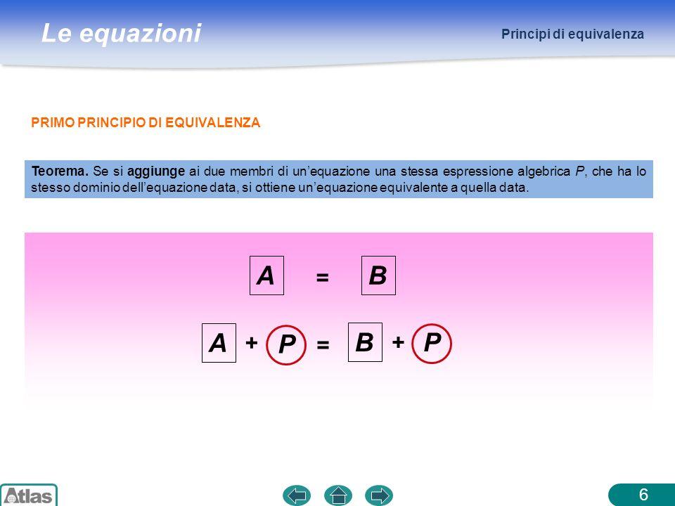 Le equazioni Principi di equivalenza 2x – 5 = x – 2 Applichiamo il primo principio di equivalenza 2x – 5 + 5 =x – 2 + 5 Aggiungiamo +5 ad entrambi i membri Riduciamo i termini simili 2x2x = x + 3 Sottraiamo x ad entrambi i membri 2x2x – x = x + 3 – x Riduciamo i termini simili e otteniamo x = + 3 7 Lapplicazione di questo principio ci permette di passare da unequazione ad unaltra equivalente via via più semplice, che permette di determinare il valore di x.