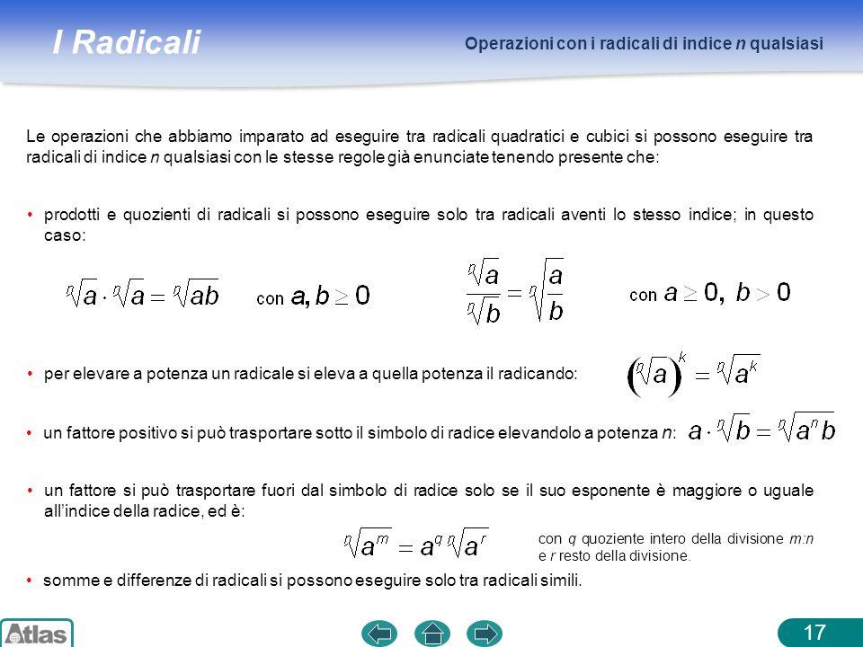 I Radicali Operazioni con i radicali di indice n qualsiasi 17 Le operazioni che abbiamo imparato ad eseguire tra radicali quadratici e cubici si posso