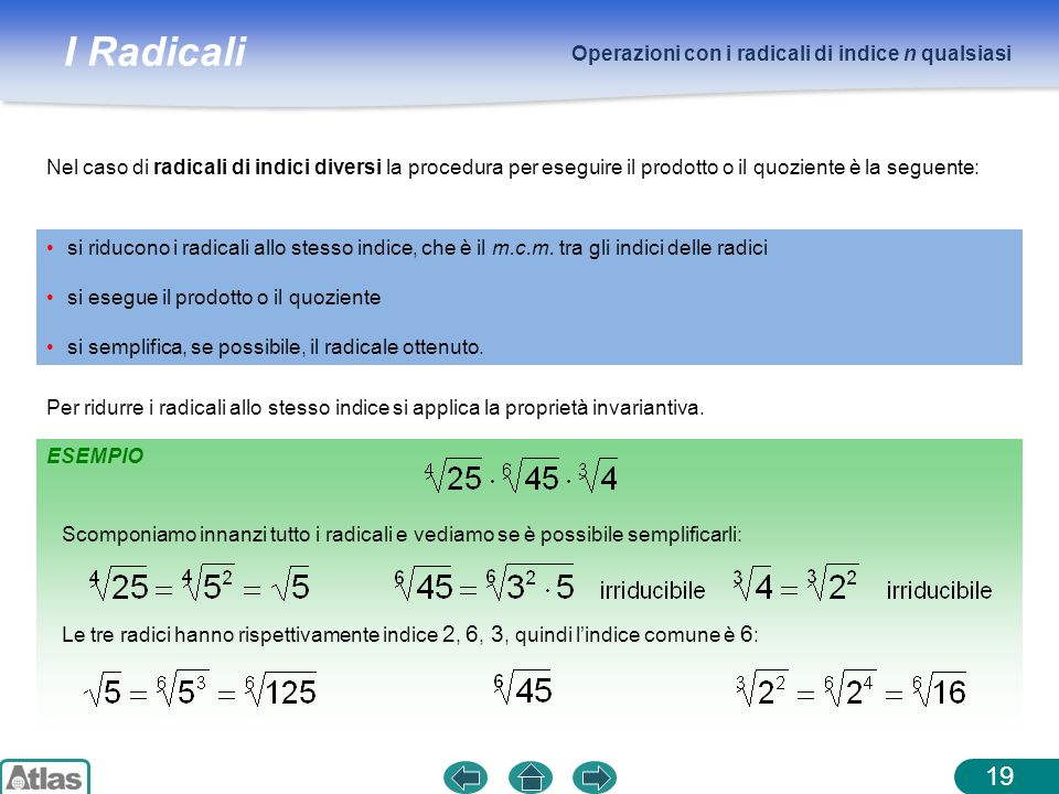 I Radicali Operazioni con i radicali di indice n qualsiasi 19 Nel caso di radicali di indici diversi la procedura per eseguire il prodotto o il quozie
