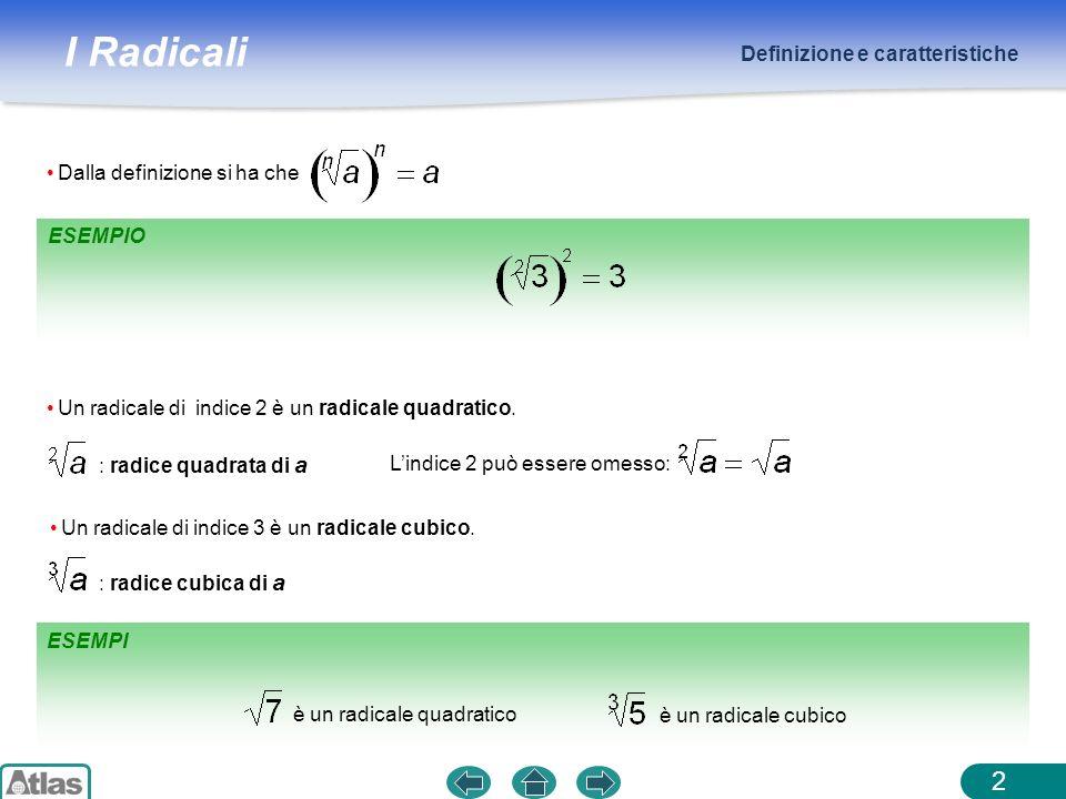 I Radicali ESEMPI ESEMPIO Definizione e caratteristiche 2 Dalla definizione si ha che è un radicale quadratico è un radicale cubico Un radicale di ind