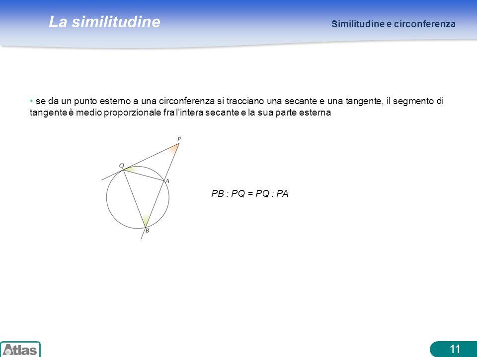 La similitudine 11 Similitudine e circonferenza se da un punto esterno a una circonferenza si tracciano una secante e una tangente, il segmento di tan